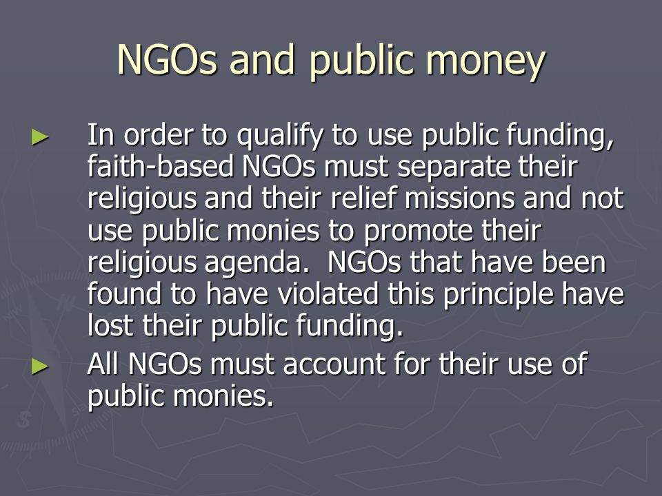 NGOs and public money ► In order to qualify to use public funding, faith-based NGOs must separate their religious and their relief missions and not us