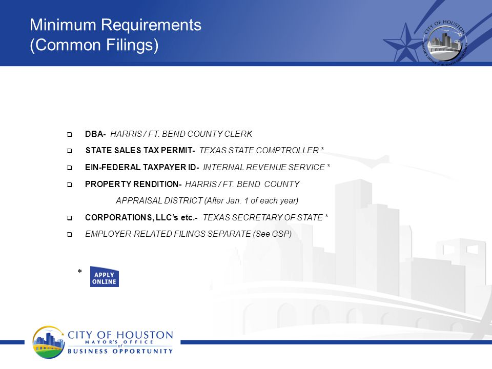 Minimum Requirements (Common Filings)  DBA- HARRIS / FT. BEND COUNTY CLERK  STATE SALES TAX PERMIT- TEXAS STATE COMPTROLLER *  EIN-FEDERAL TAXPAYER