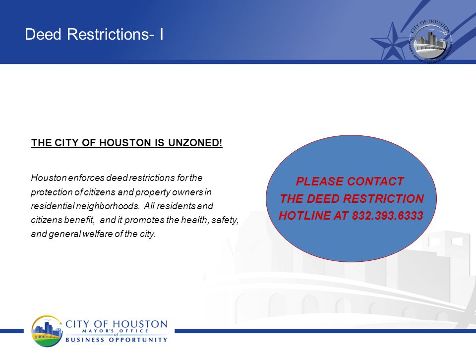 Deed Restrictions- I THE CITY OF HOUSTON IS UNZONED! Houston enforces deed restrictions for the protection of citizens and property owners in resident