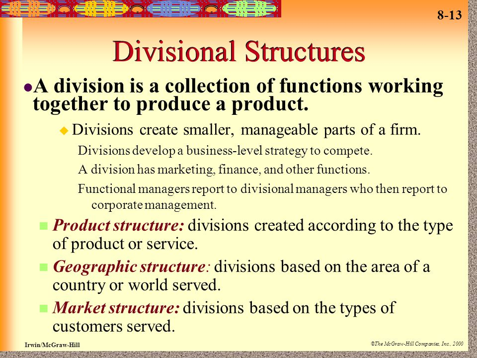 8-13 Irwin/McGraw-Hill ©The McGraw-Hill Companies, Inc., 2000 Divisional Structures A division is a collection of functions working together to produc