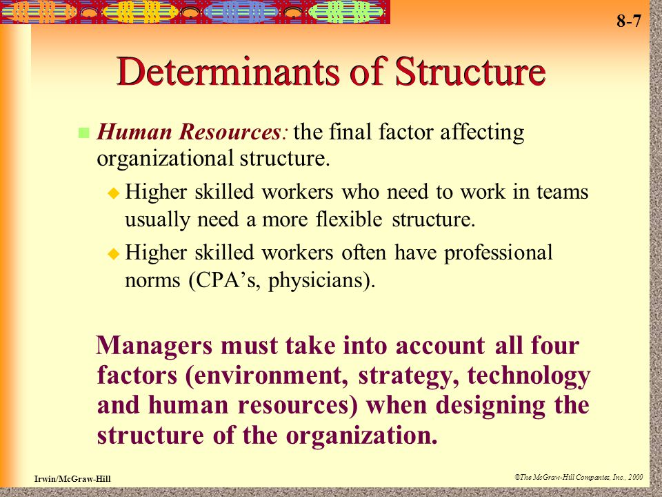 8-7 Irwin/McGraw-Hill ©The McGraw-Hill Companies, Inc., 2000 Determinants of Structure n Human Resources: the final factor affecting organizational st