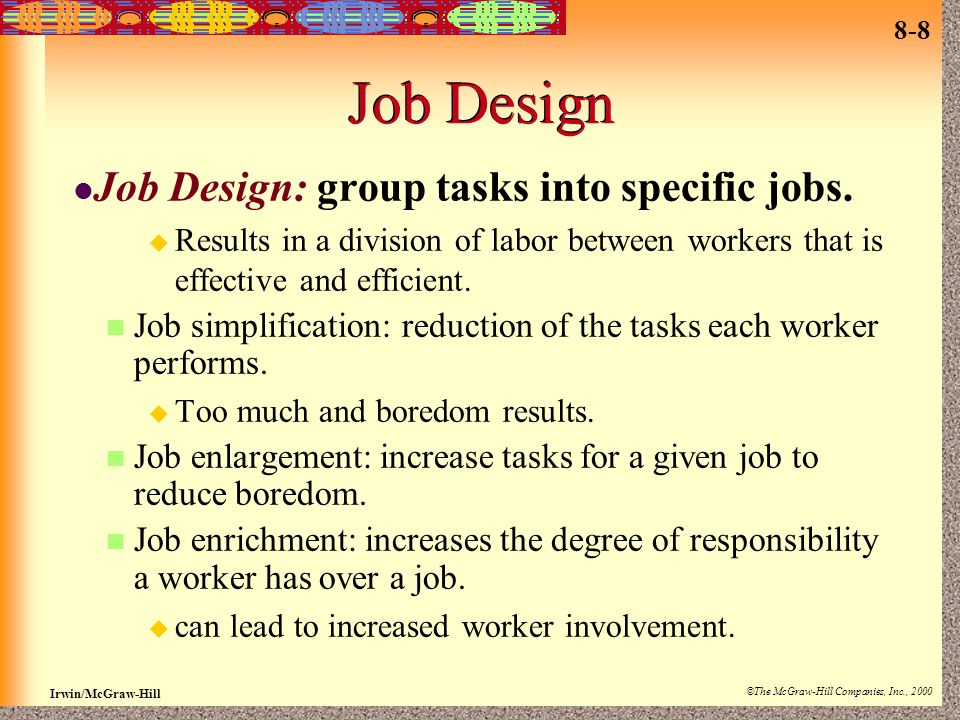8-8 Irwin/McGraw-Hill ©The McGraw-Hill Companies, Inc., 2000 Job Design Job Design: group tasks into specific jobs.  Results in a division of labor b
