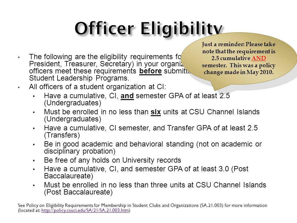 The following are the eligibility requirements for officers (President, Vice President, Treasurer, Secretary) in your organization.