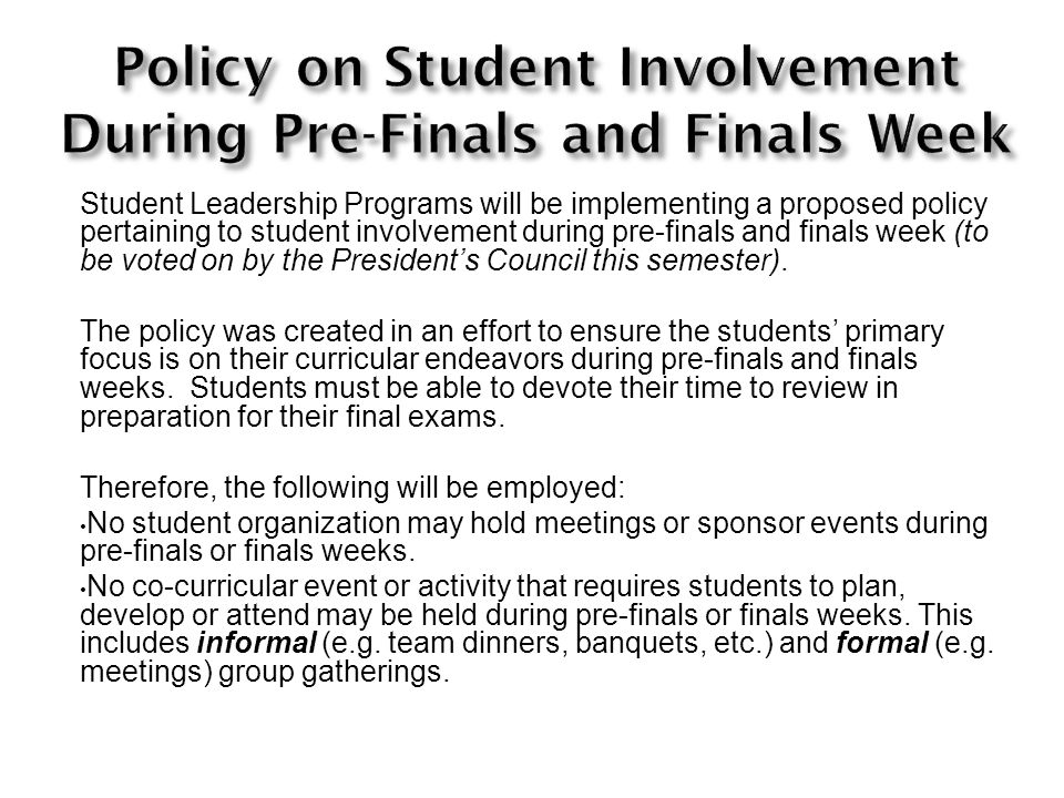 Student Leadership Programs will be implementing a proposed policy pertaining to student involvement during pre-finals and finals week (to be voted on