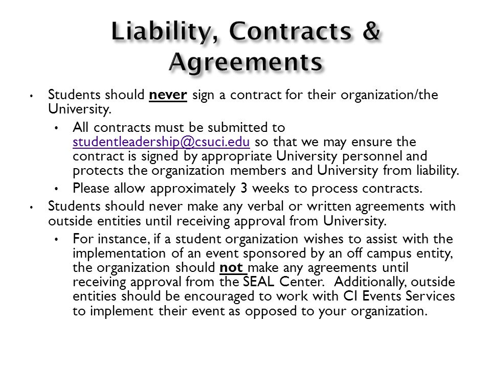 Students should never sign a contract for their organization/the University. All contracts must be submitted to studentleadership@csuci.edu so that we