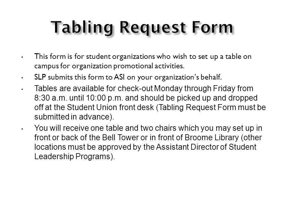 This form is for student organizations who wish to set up a table on campus for organization promotional activities. SLP submits this form to ASI on y