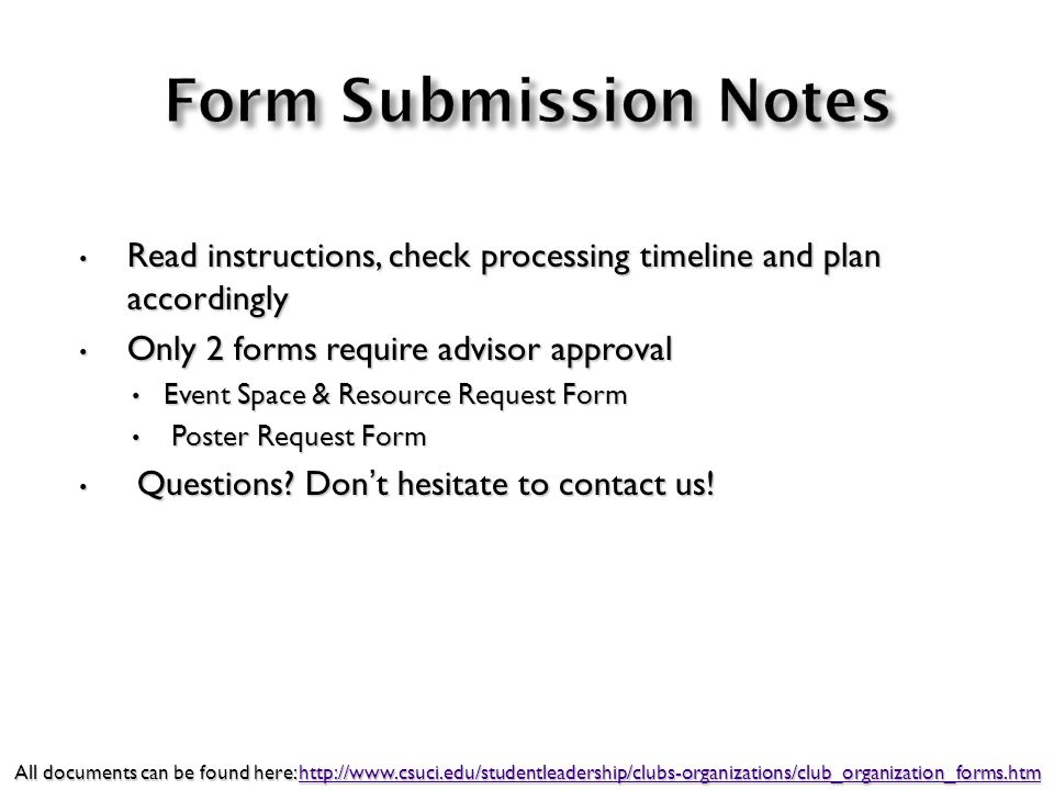 Read instructions, check processing timeline and plan accordingly Read instructions, check processing timeline and plan accordingly Only 2 forms require advisor approval Only 2 forms require advisor approval Event Space & Resource Request Form Event Space & Resource Request Form Poster Request Form Poster Request Form Questions.