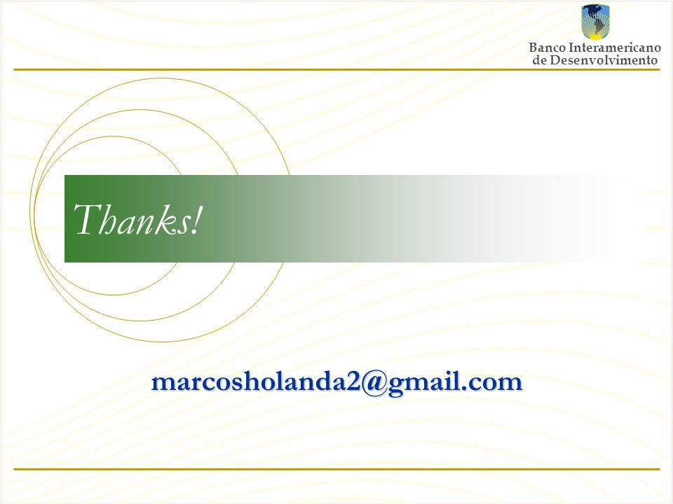 Banco Interamericano de Desenvolvimento Thanks! marcosholanda2@gmail.com