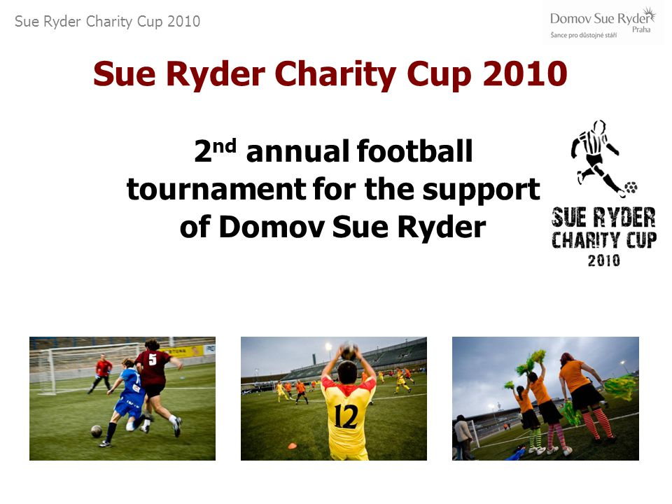 Sue Ryder Charity Cup 2010 See you on 9 th September.
