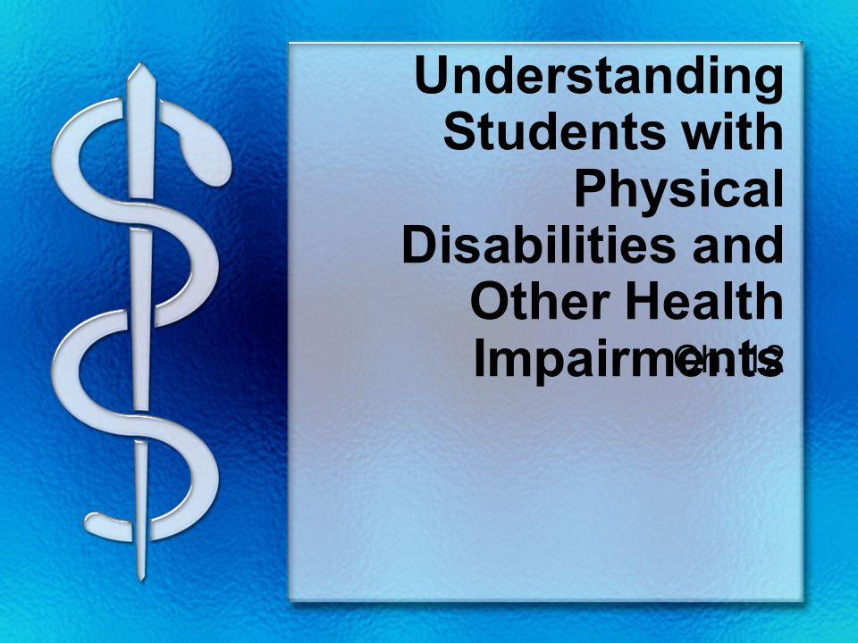 Understanding Students with Physical Disabilities and Other Health Impairments Ch. 12