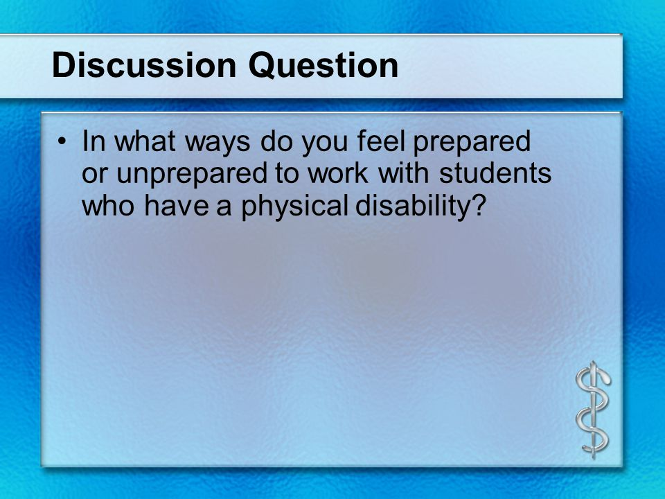 Discussion Question In what ways do you feel prepared or unprepared to work with students who have a physical disability?