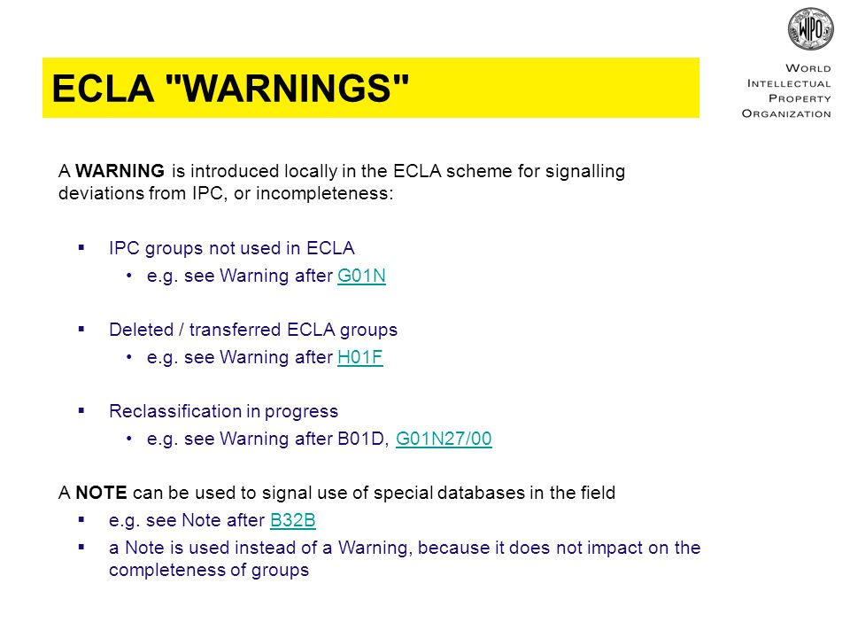 ECLA WARNINGS A WARNING is introduced locally in the ECLA scheme for signalling deviations from IPC, or incompleteness:  IPC groups not used in ECLA e.g.