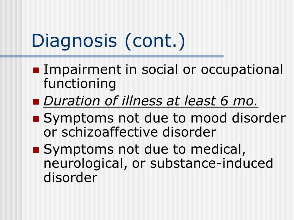 DSM-IV Diagnosis of Schizophrenia Psychotic symptoms (2 or more) for at least one month Hallucinations Delusions Disorganized speech Disorganized or c