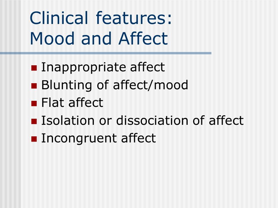 Clinical features: Behavior Bizarre dress, appearance Catatonia Poor impulse control Anger, agitation Stereotypies