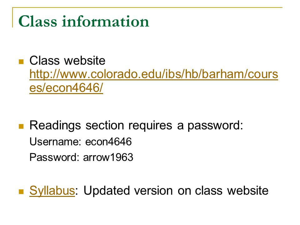 Class information Class website   es/econ4646/   es/econ4646/ Readings section requires a password: Username: econ4646 Password: arrow1963 Syllabus: Updated version on class website Syllabus