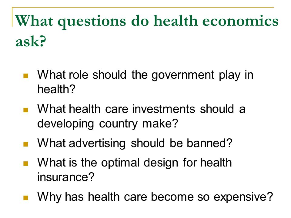 What questions do health economics ask. What role should the government play in health.