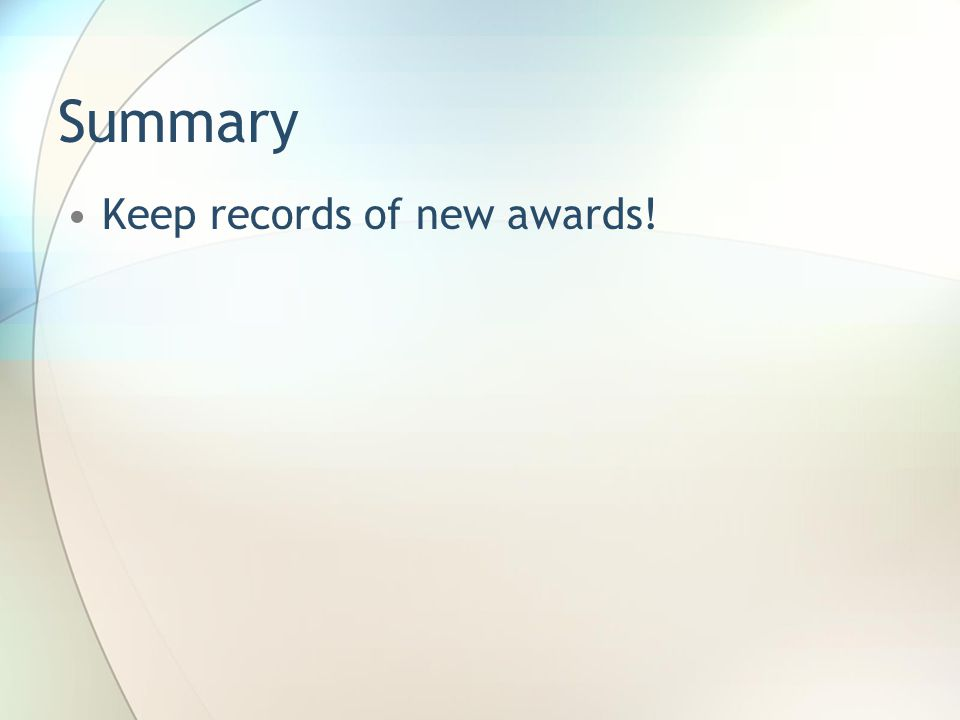 Summary Keep records of new awards!