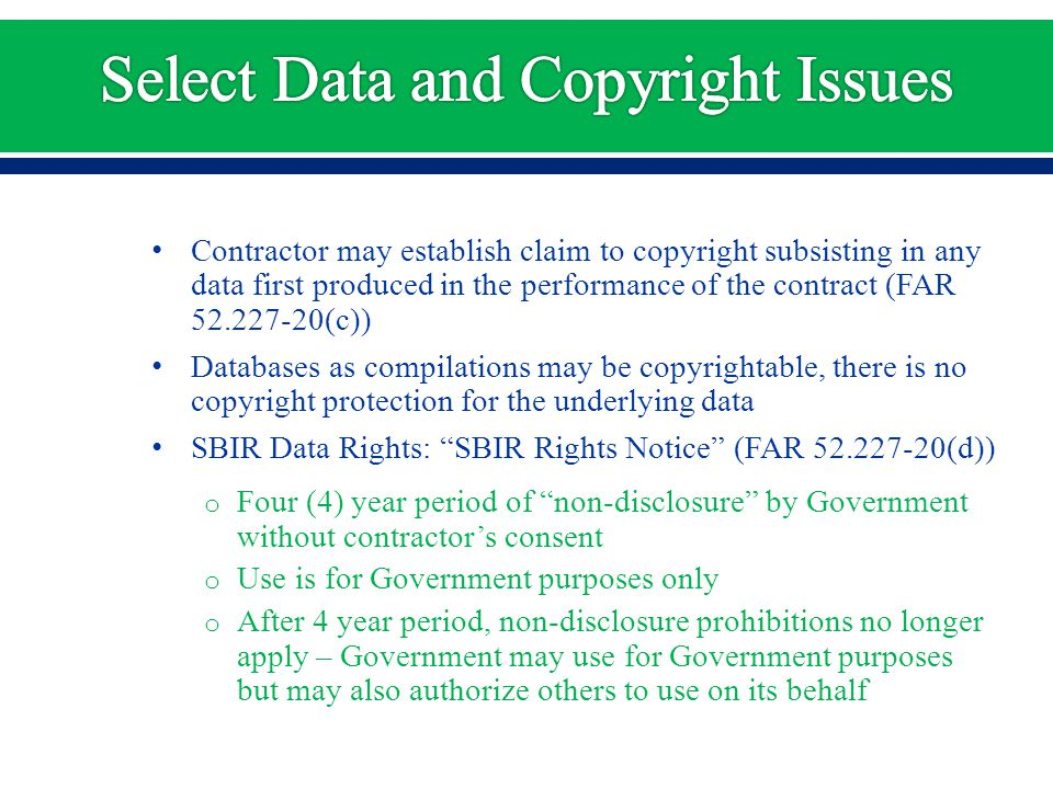 Contractor may establish claim to copyright subsisting in any data first produced in the performance of the contract (FAR 52.227-20(c)) Databases as c