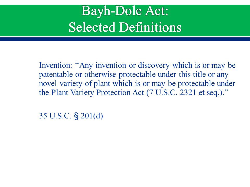 Invention: Any invention or discovery which is or may be patentable or otherwise protectable under this title or any novel variety of plant which is or may be protectable under the Plant Variety Protection Act (7 U.S.C.
