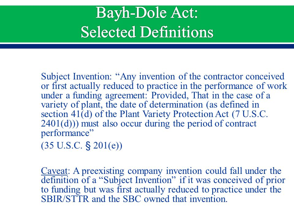 Subject Invention: Any invention of the contractor conceived or first actually reduced to practice in the performance of work under a funding agreement: Provided, That in the case of a variety of plant, the date of determination (as defined in section 41(d) of the Plant Variety Protection Act (7 U.S.C.