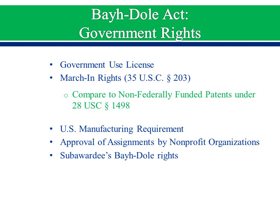Government Use License March-In Rights (35 U.S.C. § 203) o Compare to Non-Federally Funded Patents under 28 USC § 1498 U.S. Manufacturing Requirement