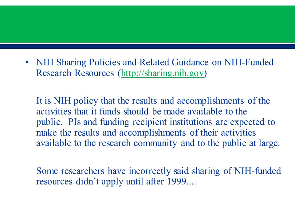 NIH Sharing Policies and Related Guidance on NIH-Funded Research Resources (http://sharing.nih.gov)http://sharing.nih.gov It is NIH policy that the re