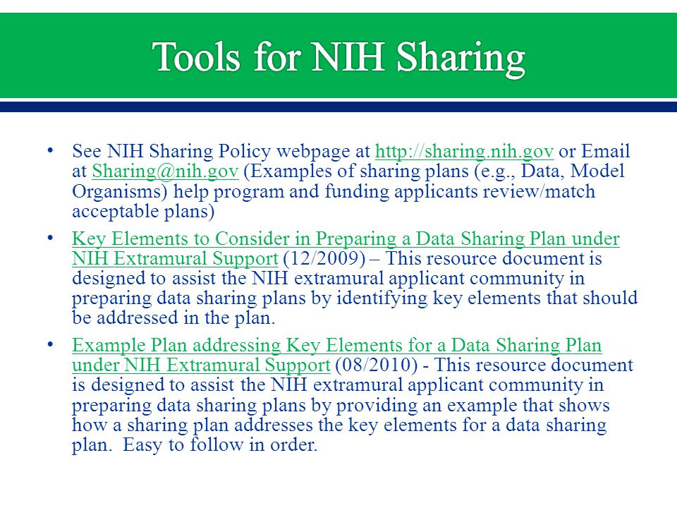 See NIH Sharing Policy webpage at http://sharing.nih.gov or Email at Sharing@nih.gov (Examples of sharing plans (e.g., Data, Model Organisms) help pro