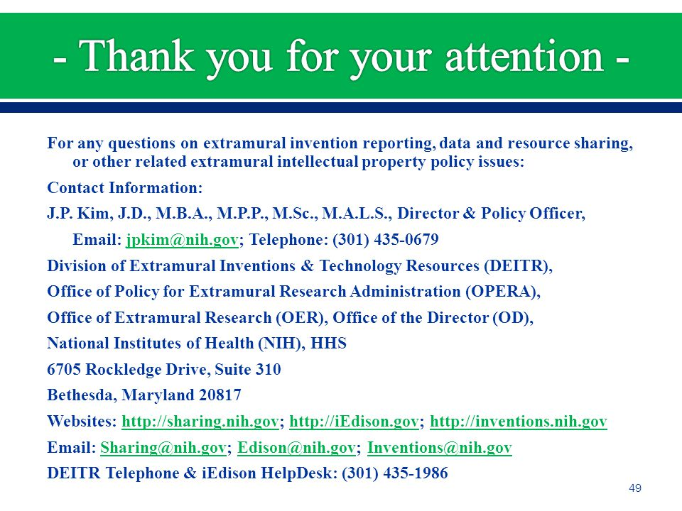 For any questions on extramural invention reporting, data and resource sharing, or other related extramural intellectual property policy issues: Contact Information: J.P.