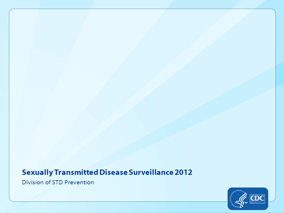 Sexually Transmitted Disease Surveillance 2012 Division of STD Prevention