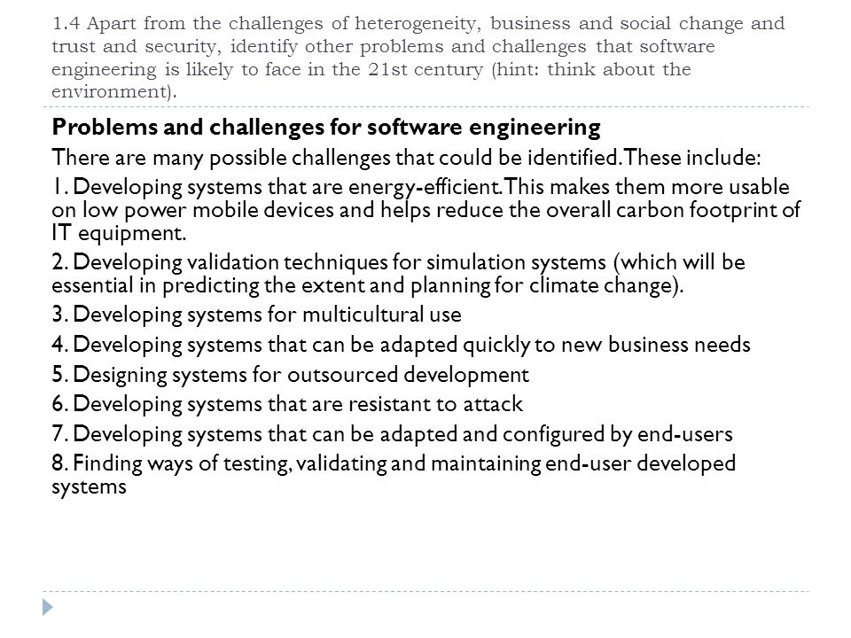 1.4 Apart from the challenges of heterogeneity, business and social change and trust and security, identify other problems and challenges that softwar