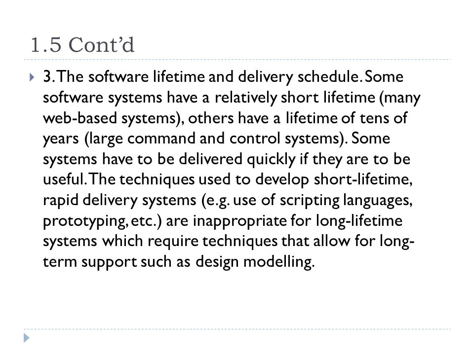 1.5 Cont'd  3. The software lifetime and delivery schedule. Some software systems have a relatively short lifetime (many web-based systems), others h