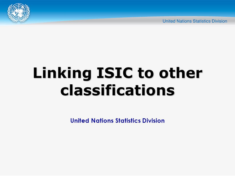 United Nations Statistics Division Linking ISIC to other classifications