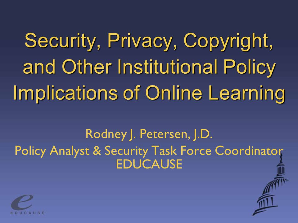 Security, Privacy, Copyright, and Other Institutional Policy Implications of Online Learning Rodney J.