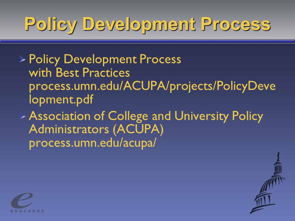 Policy Development Process Policy Development Process with Best Practices process.umn.edu/ACUPA/projects/PolicyDeve lopment.pdf Association of College and University Policy Administrators (ACUPA) process.umn.edu/acupa/