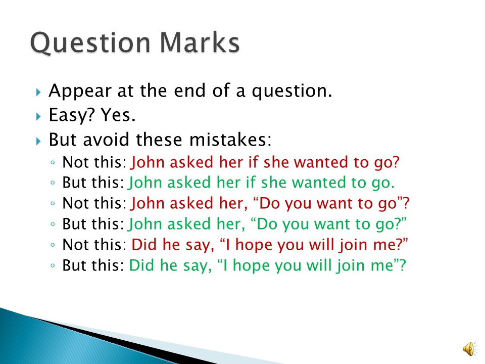  Appear at the end of a question. Easy. Yes.