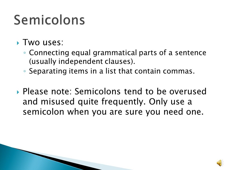  Two uses: ◦ Connecting equal grammatical parts of a sentence (usually independent clauses).