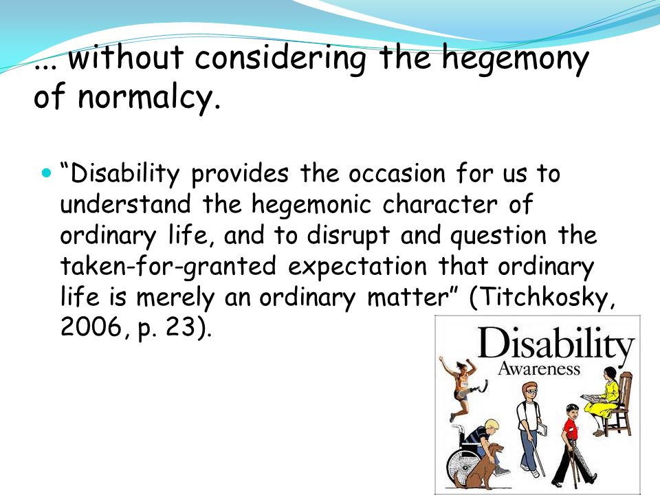 ... without considering the hegemony of normalcy.