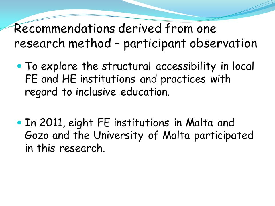 Recommendations derived from one research method – participant observation To explore the structural accessibility in local FE and HE institutions and practices with regard to inclusive education.