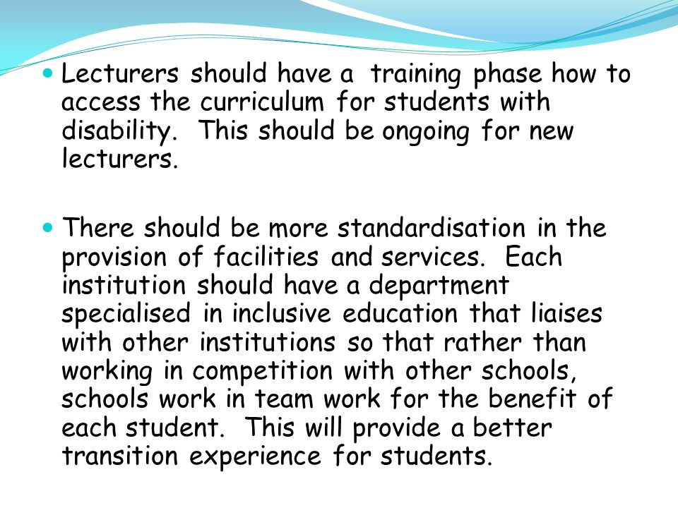 Lecturers should have a training phase how to access the curriculum for students with disability.