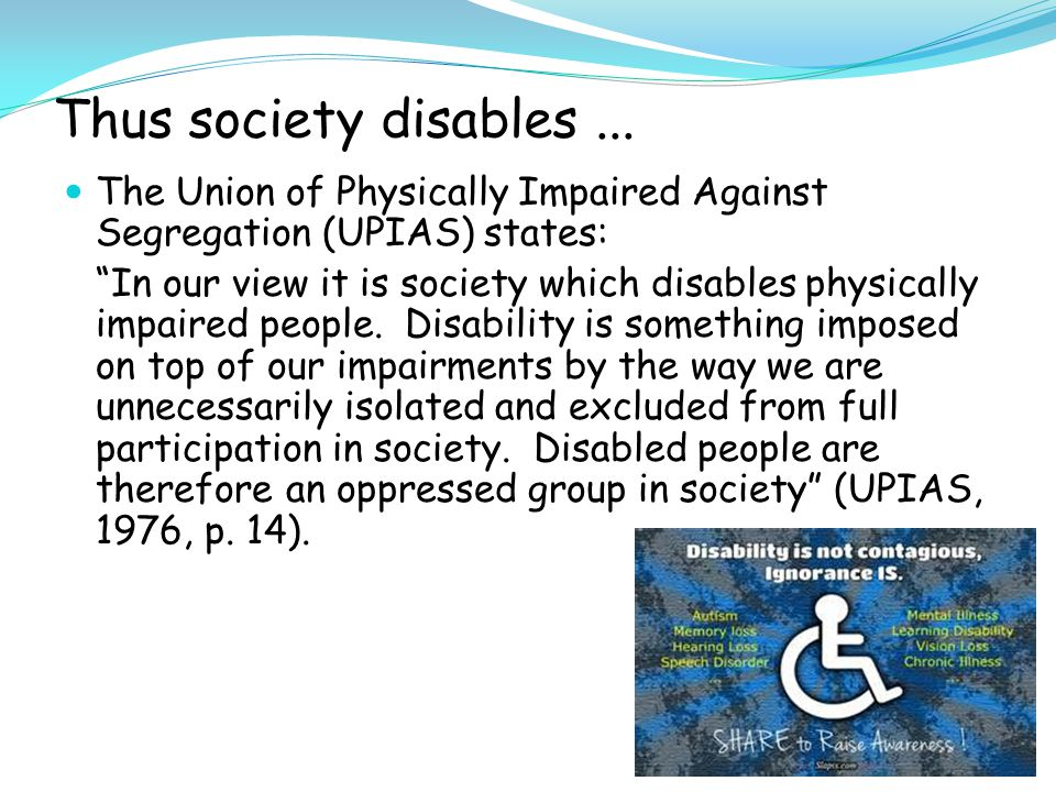 Thus society disables...