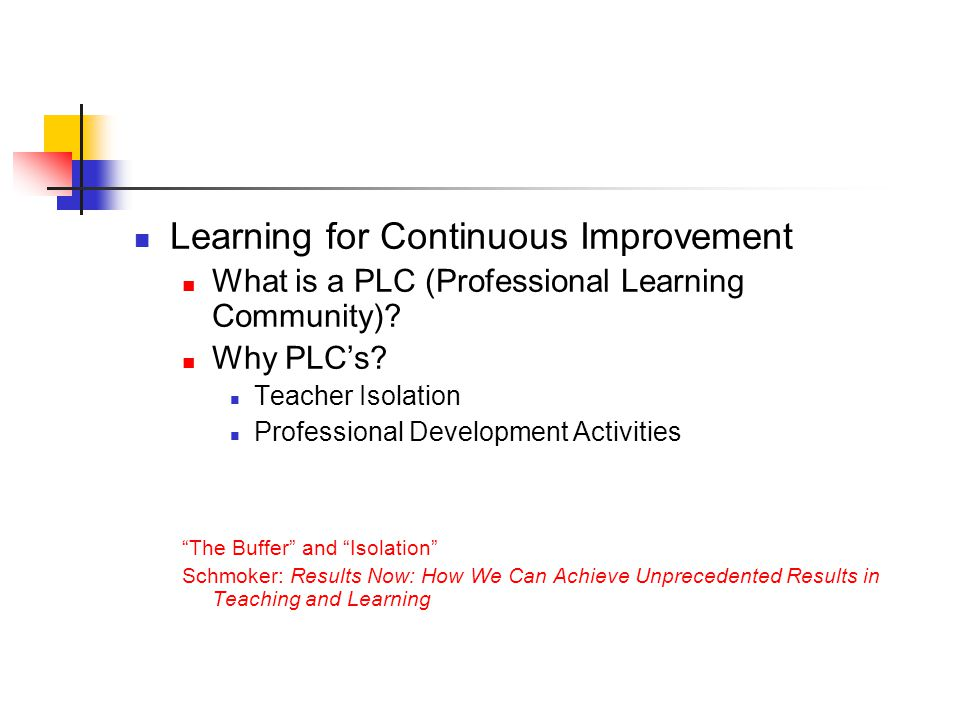 Learning for Continuous Improvement What is a PLC (Professional Learning Community).