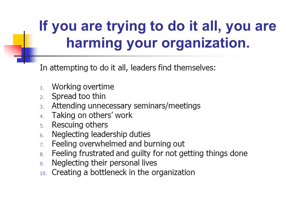 If you are trying to do it all, you are harming your organization.