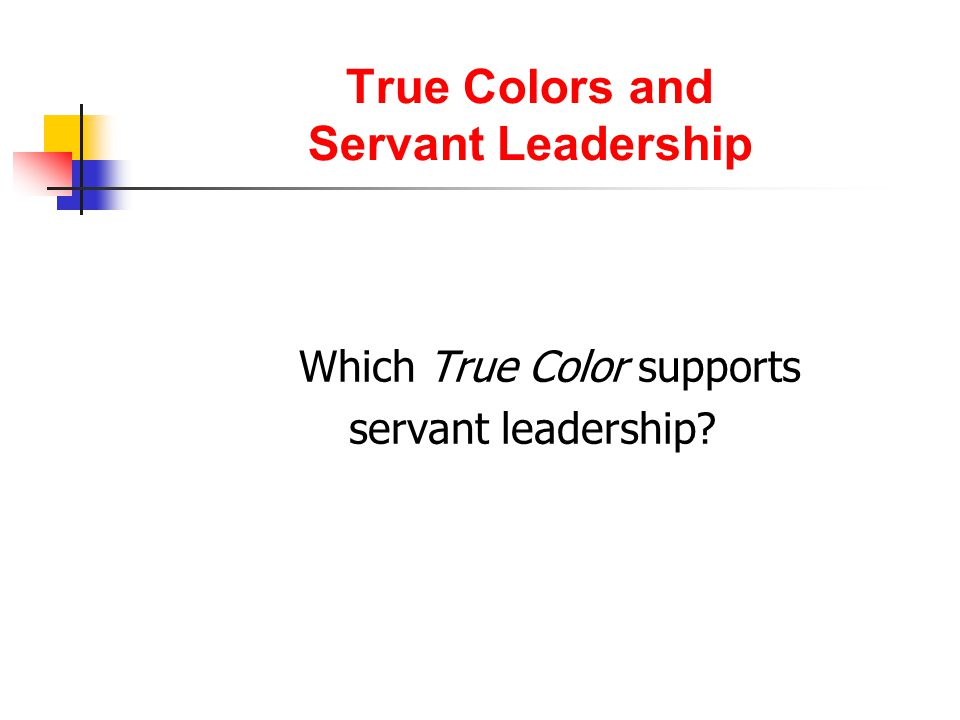 True Colors and Servant Leadership Which True Color supports servant leadership?