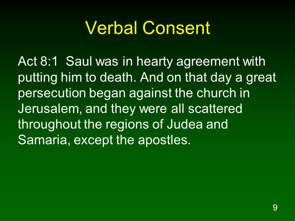 9 Verbal Consent Act 8:1 Saul was in hearty agreement with putting him to death.