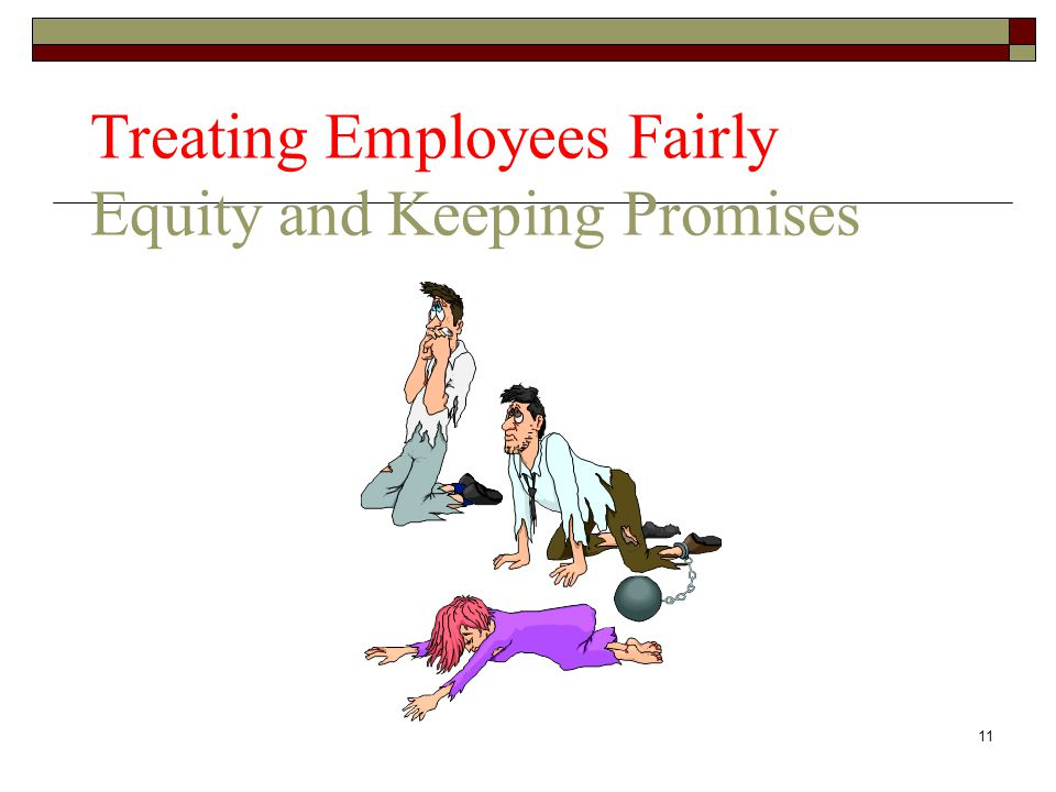 11 Treating Employees Fairly Equity and Keeping Promises