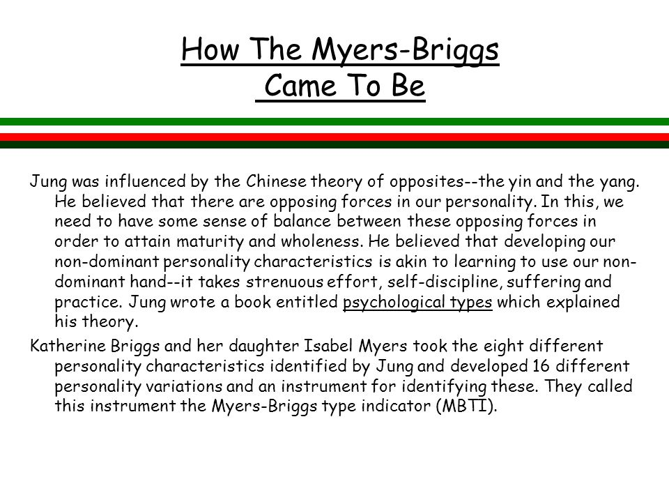 How The Myers-Briggs Came To Be Jung was influenced by the Chinese theory of opposites--the yin and the yang.
