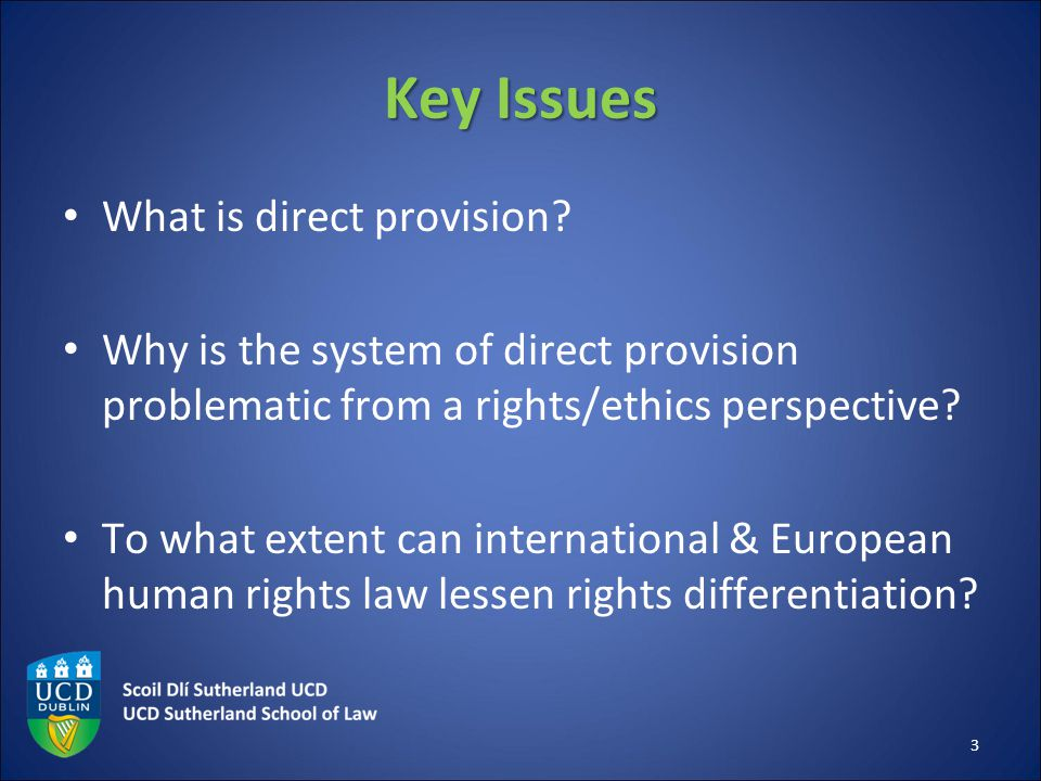 Key Issues What is direct provision? Why is the system of direct provision problematic from a rights/ethics perspective? To what extent can internatio