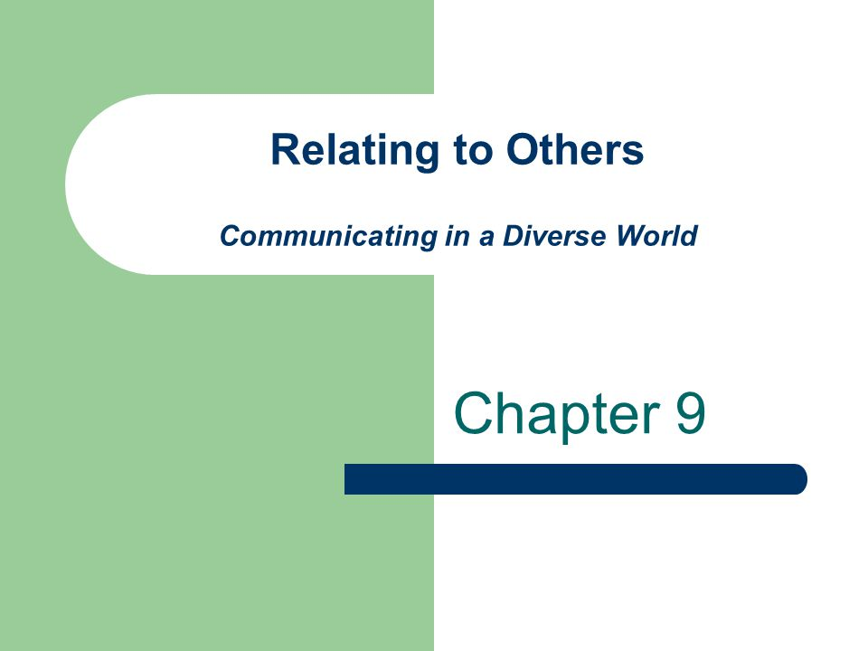 Relating to Others Communicating in a Diverse World Chapter 9