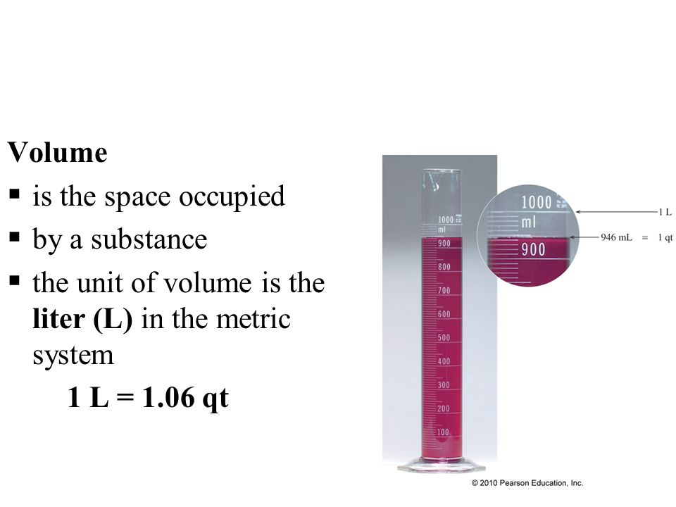 Volume  is the space occupied  by a substance  the unit of volume is the liter (L) in the metric system 1 L = 1.06 qt