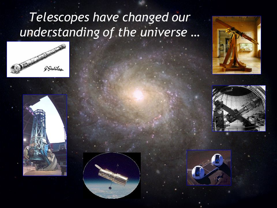 28 Telescopes have changed our understanding of the universe …